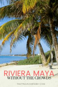 Riviera Maya without the Crowds